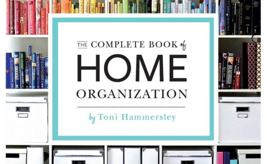 """The Complete Book of Home Organization: 200+ Tips and Projects"", Toni Hammersley"