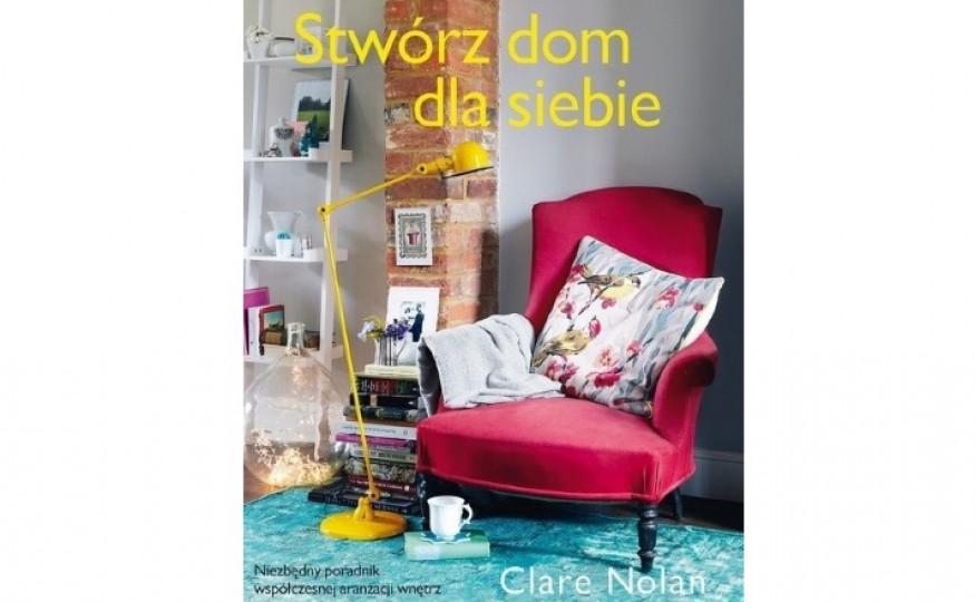 """""""Stwórz dom dla siebie"""", Clare Nolan"""